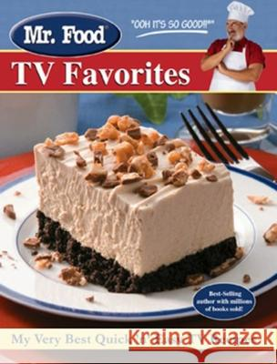 Mr. Food TV Favorites: My Very Best Quick and Easy TV Recipes Art Ginsburg 9780615322377
