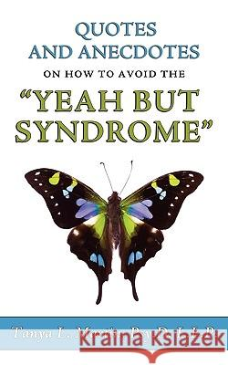 Quotes and Anecdotes on How to Avoid the Yeah But Syndrome Tanya Lynnette Martin 9780615333410