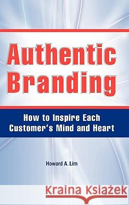 Authentic Branding Howard A. Lim 9780615345468