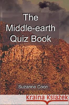 The Middle-Earth Quiz Book Suzanne Coon 9780615357775