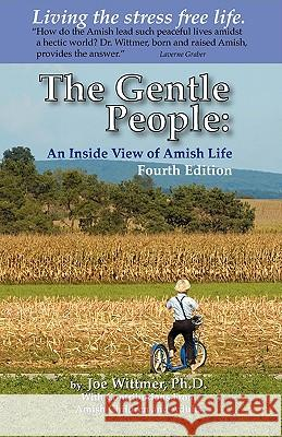 The Gentle People: An Inside View of Amish Life Joe Wittmer Adults Amis Children And Y Amis 9780615361222