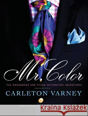Mr. Color: The Greenbrier and Other Decorating Adventures Carlton Varney 9780615450902