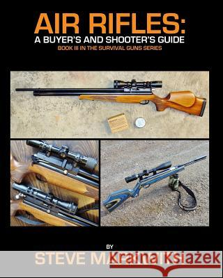 Air Rifles: A Buyer's and Shooter's Guide Steve Markwith 9780615465067
