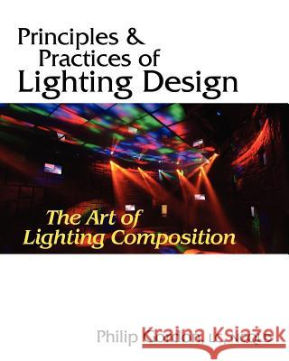 Principles and Practices of Lighting Design: The Art of Lighting Composition Philip Gordon 9780615471631