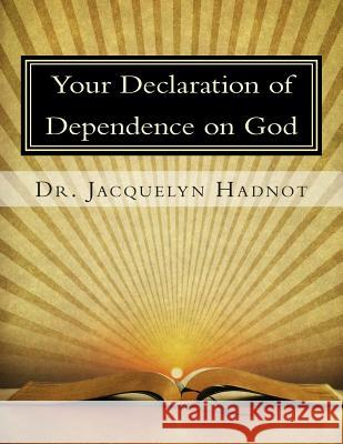 Your Declaration of Dependence on God Dr Jacquelyn Hadnot 9780615477909