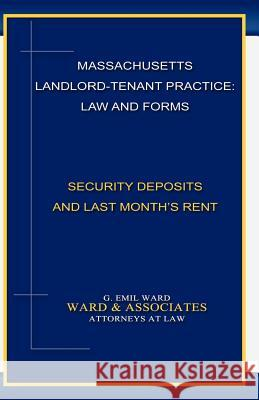 Massachusetts Landlord-Tenant Practice: Law and Forms: -Security Deposits and Last Month's Rent MR G. Emil Ward 9780615491240