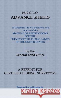 1919 G.L.O. Advance Sheets: A Reprint for Certified Federal Surveyors General Land Office 9780615497372