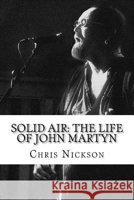 Solid Air: The Life of John Martyn Chris Nickson 9780615534855
