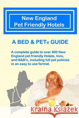 New England Pet Friendly Hotels: A Bed & Pet(r) Guide Milo Maxwell Laurence A. Canter 9780615536019