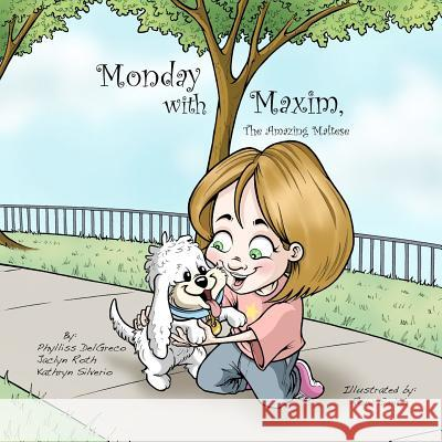 Monday with Maxim, the Amazing Maltese Phylliss Delgreco Jaclyn Roth Kathryn Silverio 9780615543901