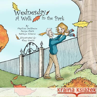 Wednesday, a Walk in the Park Phylliss Delgreco Jaclyn Roth Kathryn Silverio 9780615560366