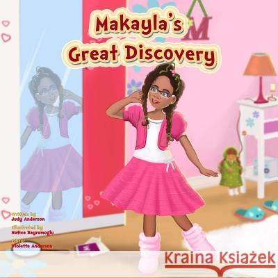 Makayla's Great Discovery: Makayla's Discovery, the Great Discovery Judy L. Anderson Hatice Bayramoglu Violetta E. Anderson 9780615582962