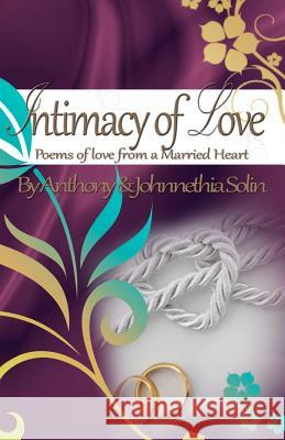 Intimacy of Love: Poems of Love from a Married Heart Anthony Solin Johnnethia Solin 9780615591537