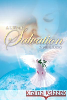 A Life of Salvation Cecil Barry Tara Barry Donna Barry 9780615594484