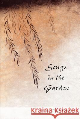 Songs in the Garden: Poetry and Gardens in Ancient Japan Marc Peter Keane 9780615603384