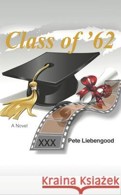 Class of '62 Pete Liebengood 9780615628745