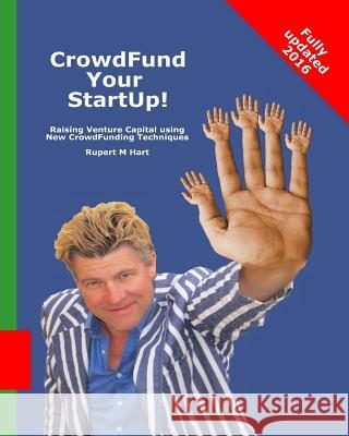 Crowdfund Your Startup!: Raising Venture Capital Using New Crowdfunding Techniques Rupert M. Hart 9780615632643