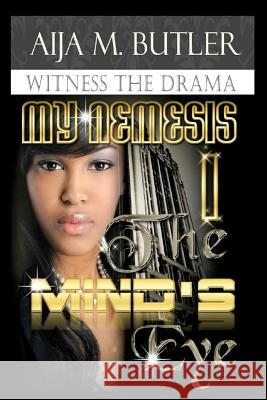 My Nemesis, the Mind's Eye: Second Edition Aija M. Butler 9780615664262