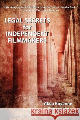 Legal Secrets for Independent Filmmakers Akua Boyenne 9780615674537