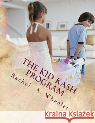 The Kid Kash Program Rachel A. Wheeler 9780615677125