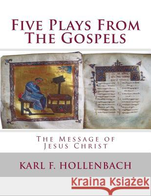 Five Plays from the Gospels Karl F. Hollenbach 9780615733890