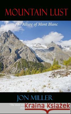 Mountain Lust: The Allure of Mont Blanc Jon Miller Luci a. Woodley 9780615749884