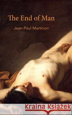 The End of Man Jean-Paul Martinon 9780615766782
