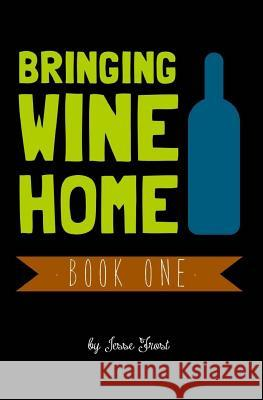 Bringing Wine Home: Book One Jesse Frost 9780615778556