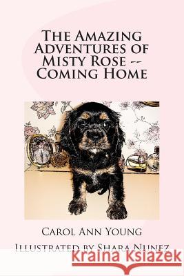 The Amazing Adventures of Misty Rose -- Coming Home Carol Ann Young Cheryl Bond Shara Nunez 9780615801803