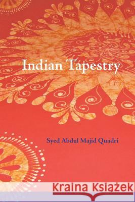 Indian Tapestry: Indian Tapestry Brings to Life the Memories of the Author's Upbringing in the 1940's in Central India at the Time of t Syed Abdul Majid Quadri 9780615807164