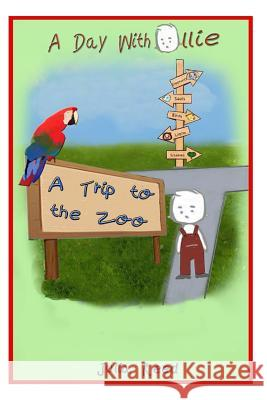 A Trip to the Zoo: A Day with Ollie Julia Reed 9780615823317