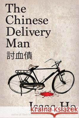 The Chinese Delivery Man Isaac Ho 9780615824963