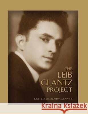 The Leib Glantz Project: Forty-Three New Arrangements of the Compositions of Cantor and Composer Leib Glantz Jerry Glantz 9780615829395