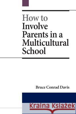 How to Involve Parents in a Multicultural School Bruce Conrad Davis 9780615838595