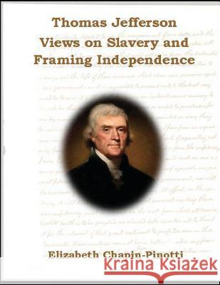 Thomas Jefferson: Views on Slavery and Framing Independence: Non-Fiction Common Core Readings Elizabeth Chapin-Pinotti 9780615850948 Lucky Willy Publishing