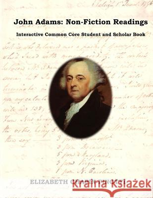John Adams: Non-Fiction Readings: Interactive Common Core Workbook Elizabeth Chapin-Pinotti 9780615851761 Lucky Willy Publishing