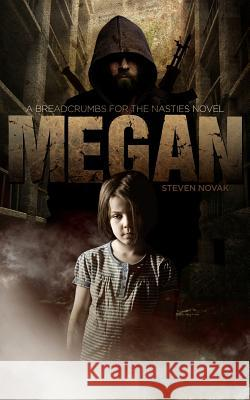 Megan: Breadcrumbs for the Nasties Book One Steven Novak 9780615859477