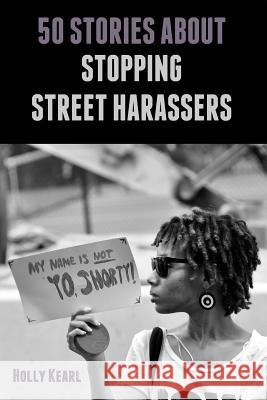 50 Stories about Stopping Street Harassers Holly Kearl 9780615880839
