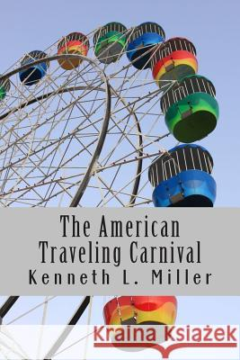 The American Traveling Carnival Kenneth L. Miller 9780615905648