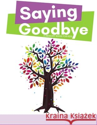 Saying Goodbye: Memory Book Erainna Winnett Lucia Martinez 9780615907802 Counseling with Heart