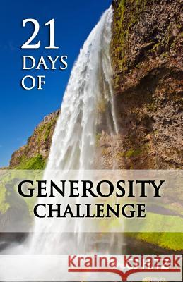 21 Days of Generosity Challenge: Experiencing the Joy That Comes from a Giving Heart Cj Hitz 9780615914350