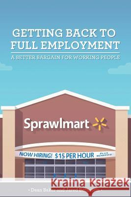 Getting Back to Full Employment: A Better Bargain for Working People Jared Bernstein Dean Baker 9780615918358