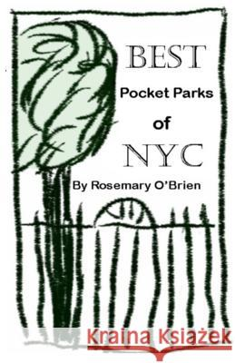 Best Pocket Parks of NYC Rosemary O'Brien 9780615921037