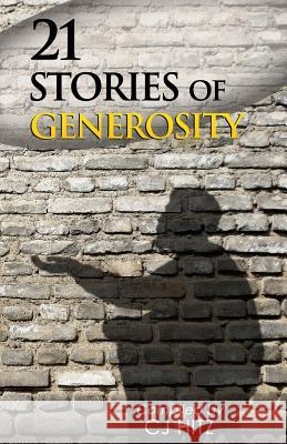 21 Stories of Generosity: Real Stories to Inspire a Full Life Cj Hitz 9780615923109