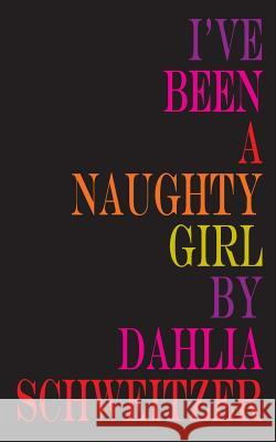 I've Been a Naughty Girl Dahlia Schweitzer 9780615923130 Bao House Virginia Press