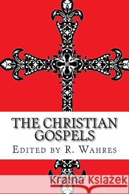 The Christian Gospels The Apostles                             Roy Wahres 9780615945934 Holy Trinity Books