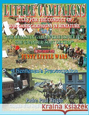 Little Campaigns: Rules for the Conduct of War Games Campaigns in Miniature Padre Paul Wright 9780615958057