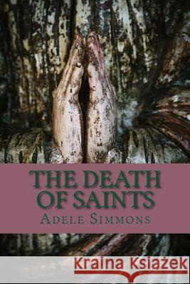 The Death of Saints Adele Simmons 9780615967875