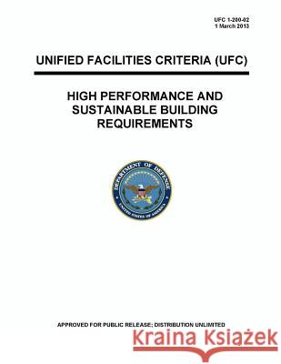 Ufc 1-200-02 High Performance and Sustainable Building Requirements U. S. Department of Defense 9780615967882