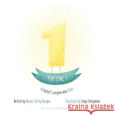 The One: A Children's Storybook about Allah Manaal Jafrey-Razaque Tanya Emelyanova 9780615997452